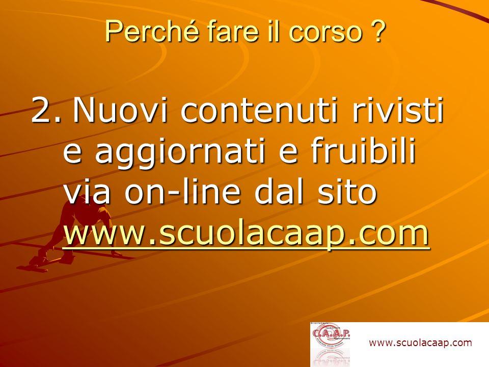 2. Nuovi contenuti rivisti e aggiornati e fruibili via on-line dal sito www.scuolacaap.com www.scuolacaap.com Perché fare il corso ? www.scuolacaap.co