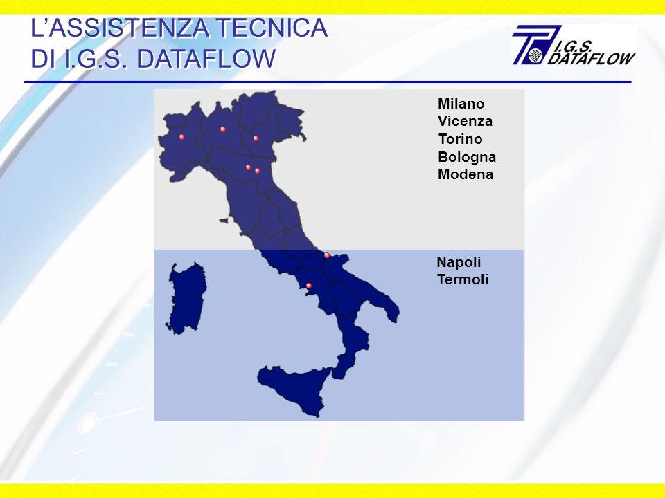 LASSISTENZA TECNICA DI I.G.S. DATAFLOW Milano Vicenza Torino Bologna Modena Napoli Termoli