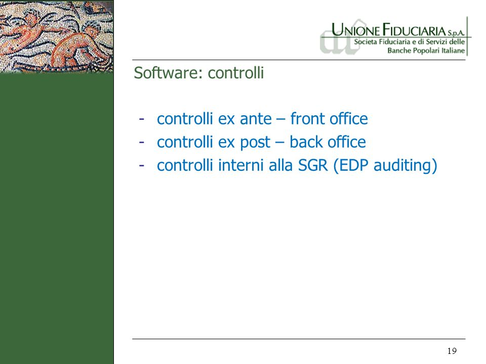 Software: controlli 19 -controlli ex ante – front office -controlli ex post – back office -controlli interni alla SGR (EDP auditing)