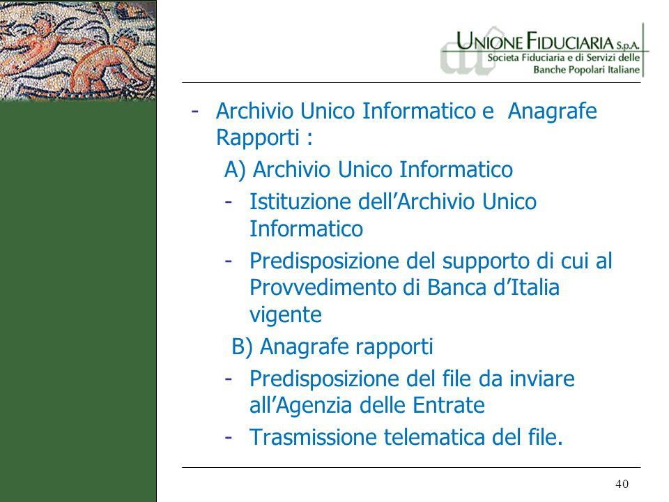 40 -Archivio Unico Informatico e Anagrafe Rapporti : A) Archivio Unico Informatico -Istituzione dellArchivio Unico Informatico -Predisposizione del su