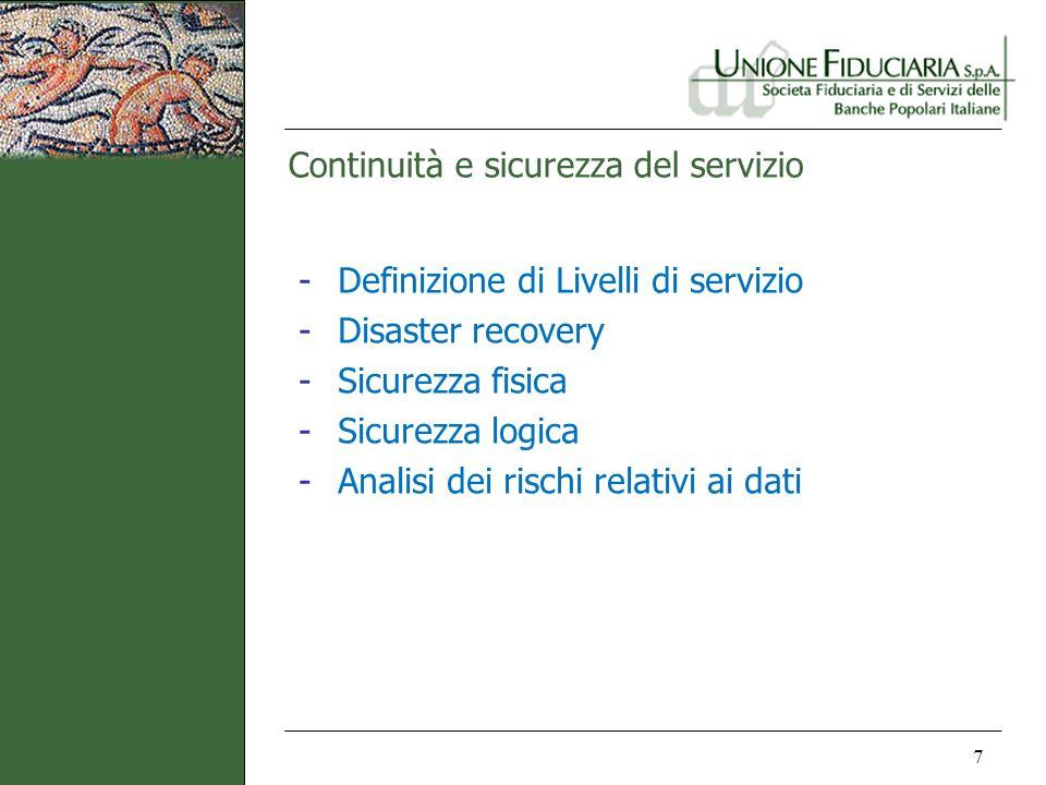 Continuità e sicurezza del servizio 7 -Definizione di Livelli di servizio -Disaster recovery -Sicurezza fisica -Sicurezza logica -Analisi dei rischi r