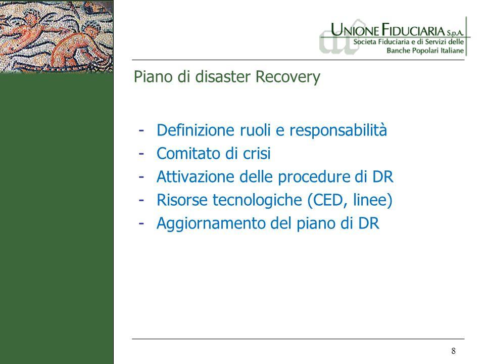 Piano di disaster Recovery 8 -Definizione ruoli e responsabilità -Comitato di crisi -Attivazione delle procedure di DR -Risorse tecnologiche (CED, lin