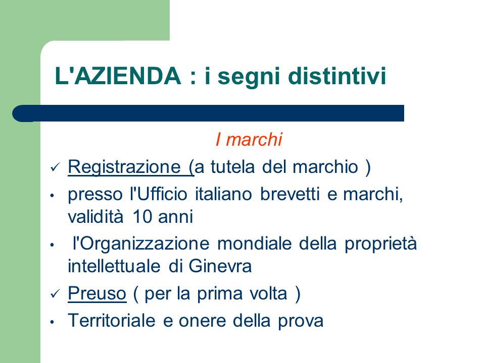 I marchi Registrazione (a tutela del marchio ) presso l'Ufficio italiano brevetti e marchi, validità 10 anni l'Organizzazione mondiale della proprietà