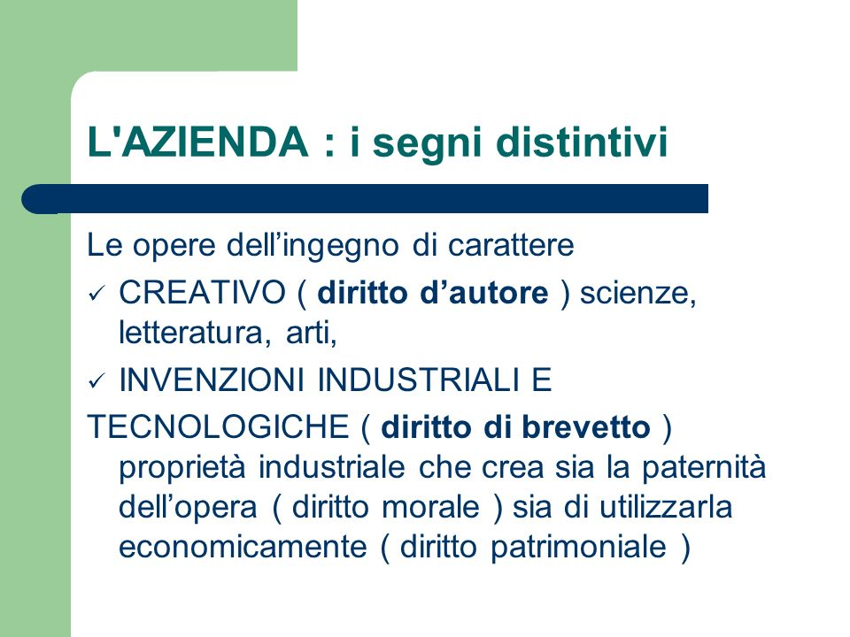 L'AZIENDA : i segni distintivi Le opere dellingegno di carattere CREATIVO ( diritto dautore ) scienze, letteratura, arti, INVENZIONI INDUSTRIALI E TEC