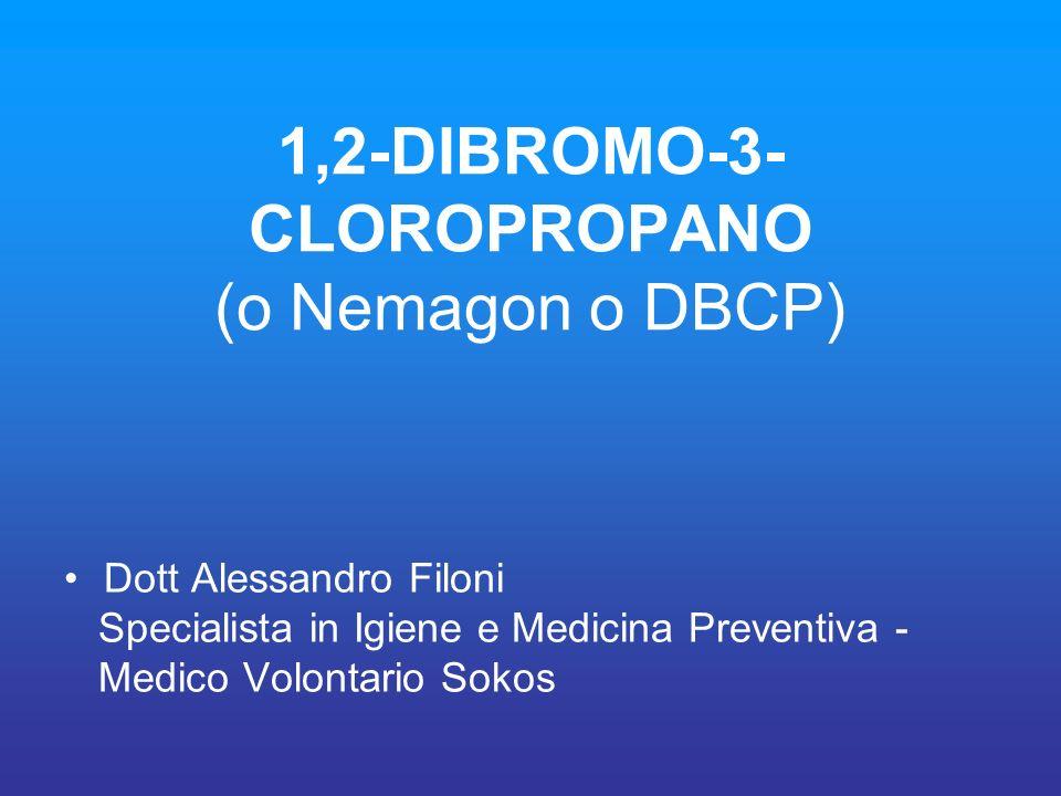1,2-DIBROMO-3- CLOROPROPANO (o Nemagon o DBCP) Dott Alessandro Filoni Specialista in Igiene e Medicina Preventiva - Medico Volontario Sokos