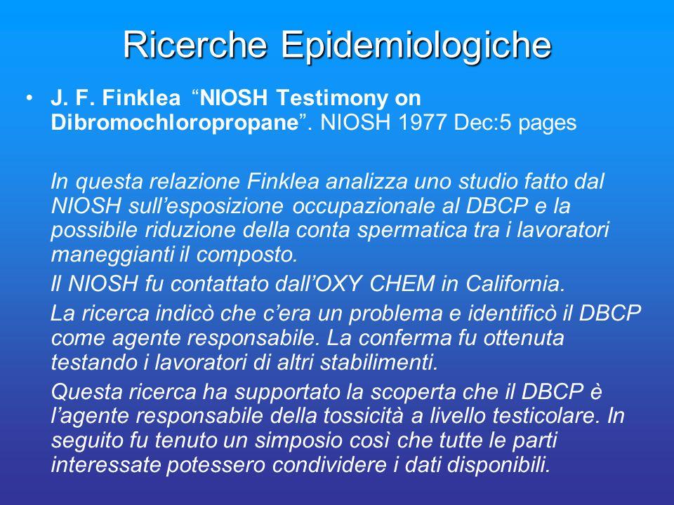 Ricerche Epidemiologiche J. F. Finklea NIOSH Testimony on Dibromochloropropane. NIOSH 1977 Dec:5 pages In questa relazione Finklea analizza uno studio