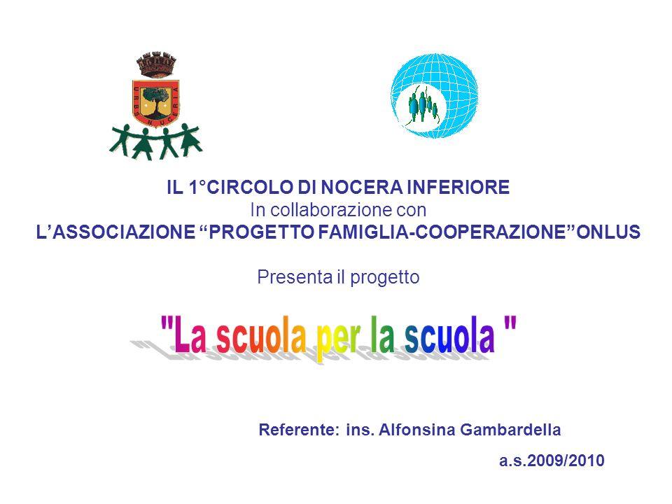 IL 1°CIRCOLO DI NOCERA INFERIORE In collaborazione con LASSOCIAZIONE PROGETTO FAMIGLIA-COOPERAZIONEONLUS Presenta il progetto Referente: ins.