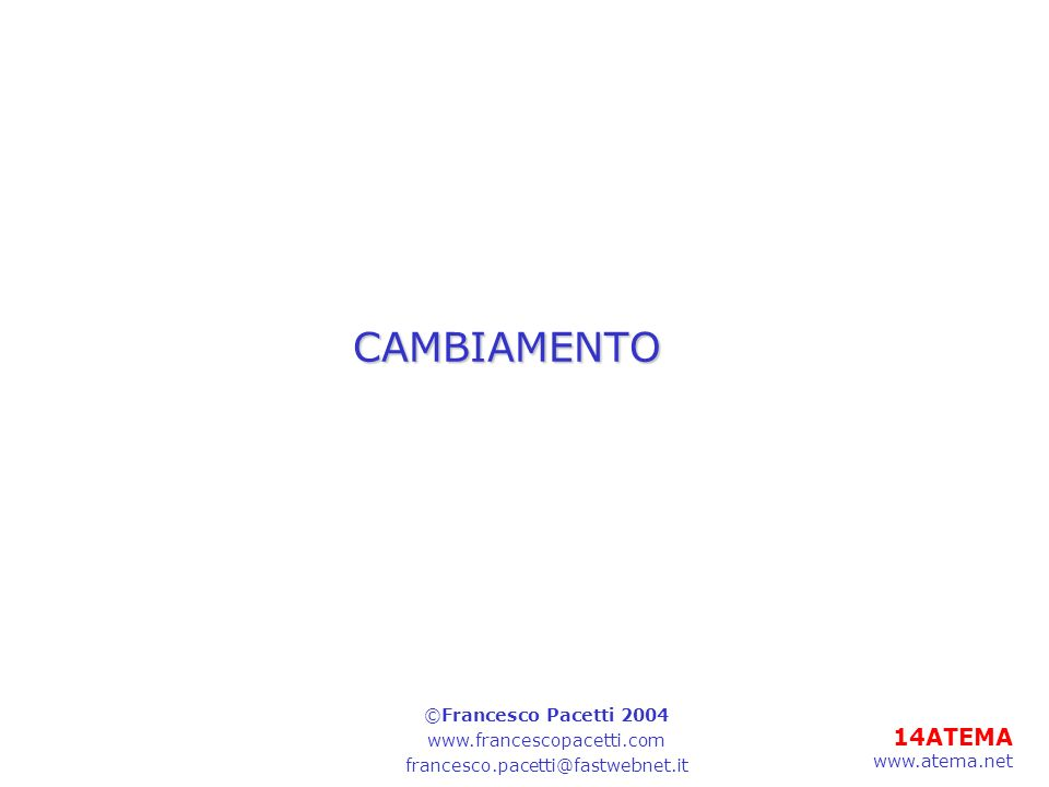 14ATEMA www.atema.net CAMBIAMENTO ©Francesco Pacetti 2004 www.francescopacetti.com francesco.pacetti@fastwebnet.it