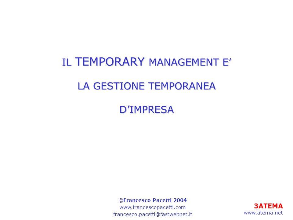 4ATEMA www.atema.net Il TEMPORARY MANAGER E UN MANAGER CHE GUIDA UNIMPRESA O UNA SUA PARTE.