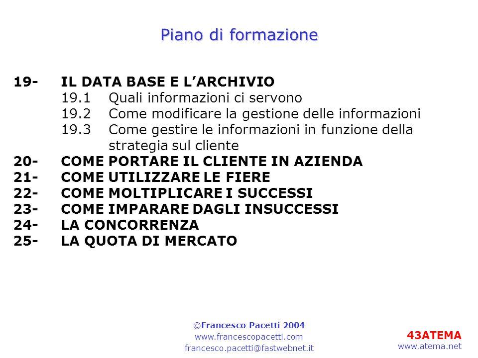 43ATEMA www.atema.net Piano di formazione 19-IL DATA BASE E LARCHIVIO 19.1Quali informazioni ci servono 19.2Come modificare la gestione delle informaz