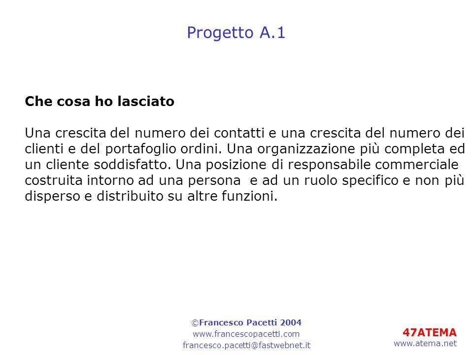 47ATEMA www.atema.net Progetto A.1 Che cosa ho lasciato Una crescita del numero dei contatti e una crescita del numero dei clienti e del portafoglio ordini.