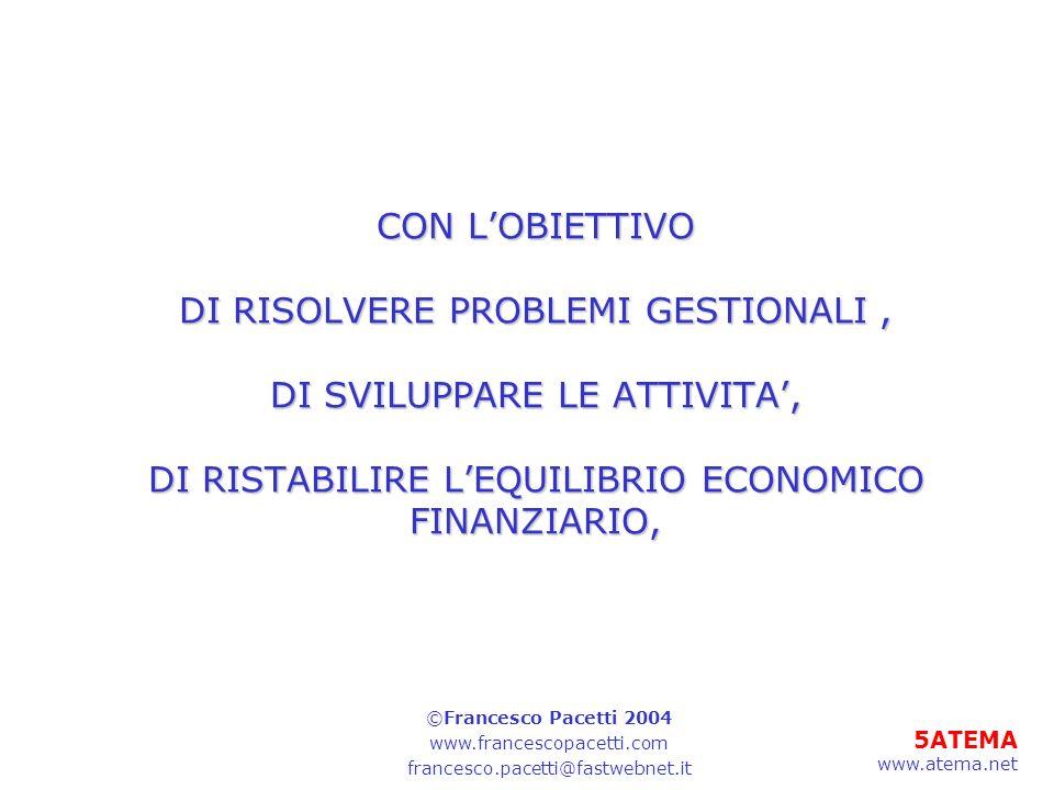 5ATEMA www.atema.net CON LOBIETTIVO DI RISOLVERE PROBLEMI GESTIONALI, DI SVILUPPARE LE ATTIVITA, DI RISTABILIRE LEQUILIBRIO ECONOMICO FINANZIARIO, ©Fr