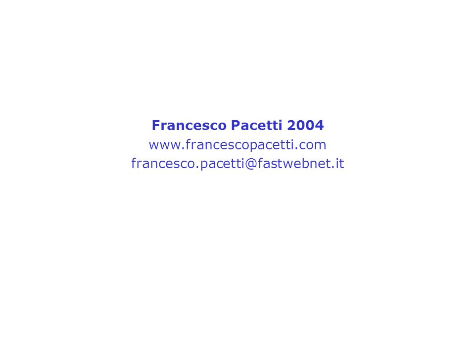 Francesco Pacetti 2004 www.francescopacetti.com francesco.pacetti@fastwebnet.it