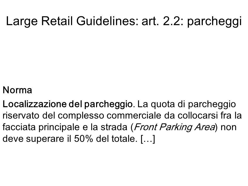 Large Retail Guidelines: art. 2.2: parcheggi Norma Localizzazione del parcheggio.