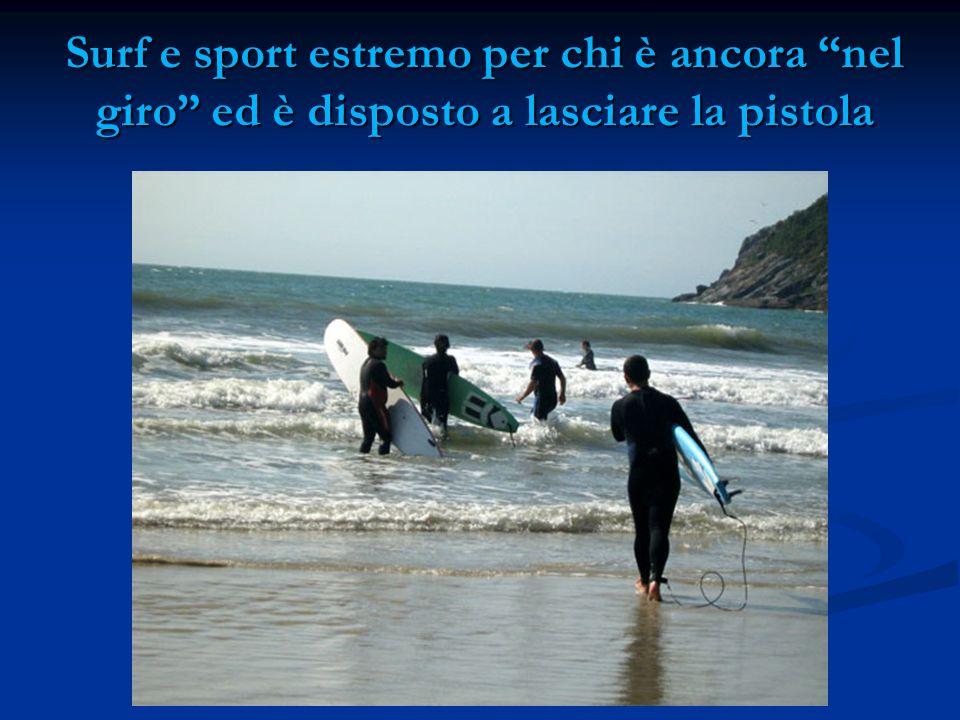 Surf e sport estremo per chi è ancora nel giro ed è disposto a lasciare la pistola