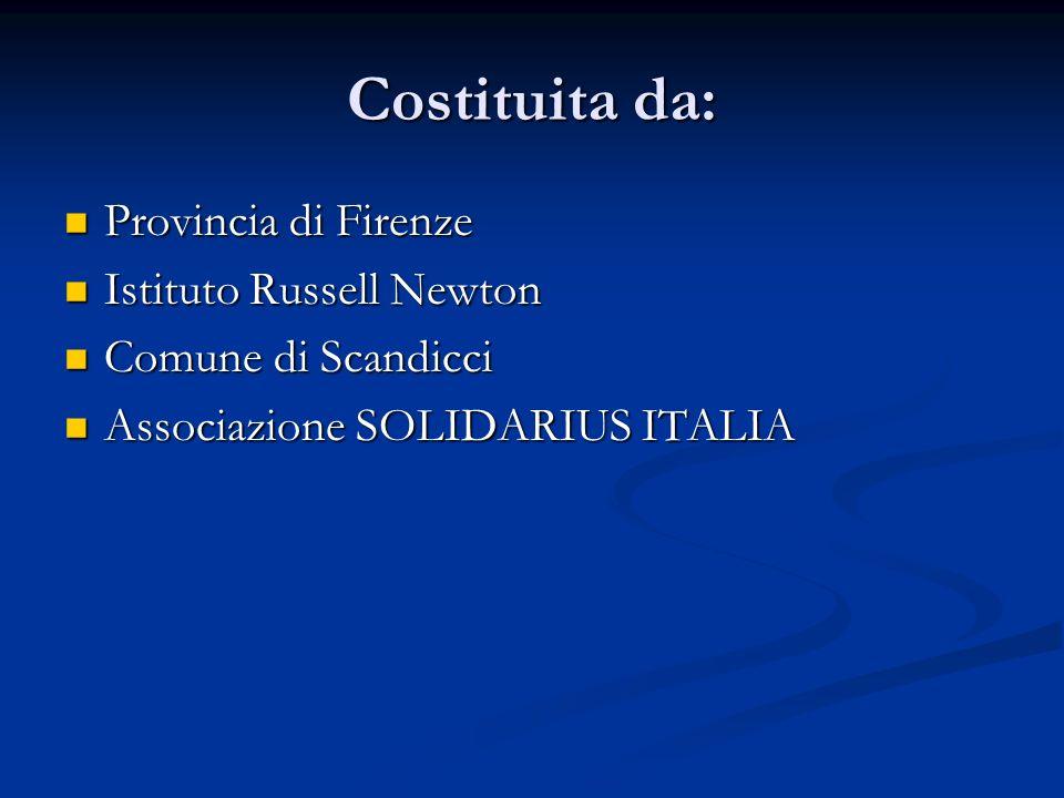 Costituita da: Provincia di Firenze Provincia di Firenze Istituto Russell Newton Istituto Russell Newton Comune di Scandicci Comune di Scandicci Associazione SOLIDARIUS ITALIA Associazione SOLIDARIUS ITALIA