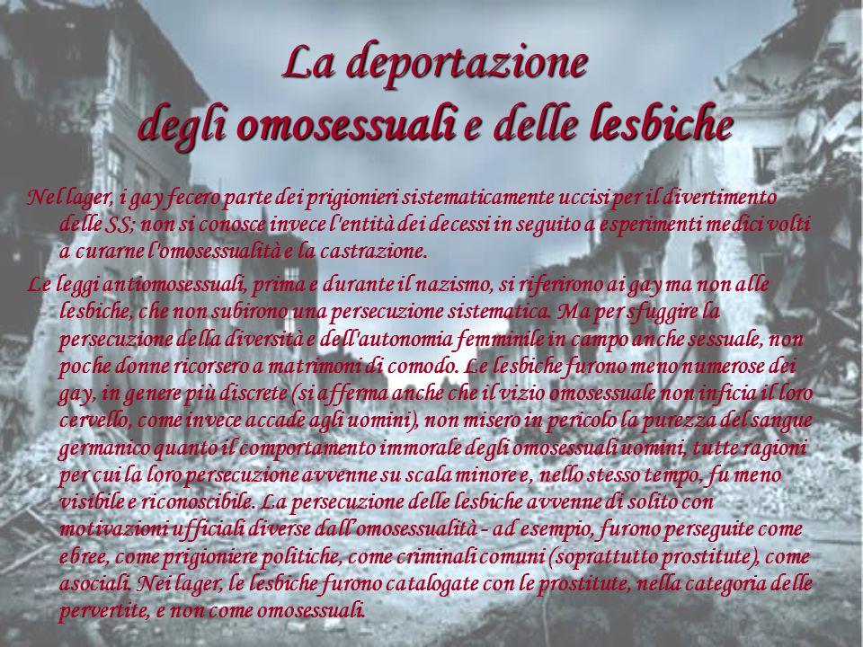 La deportazione degli omosessuali e delle lesbiche Nel lager, i gay fecero parte dei prigionieri sistematicamente uccisi per il divertimento delle SS;