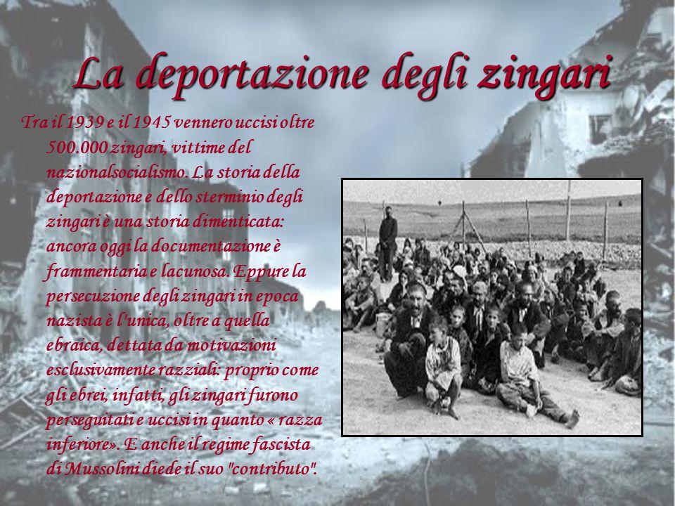La deportazione degli zingari Tra il 1939 e il 1945 vennero uccisi oltre 500.000 zingari, vittime del nazionalsocialismo. La storia della deportazione