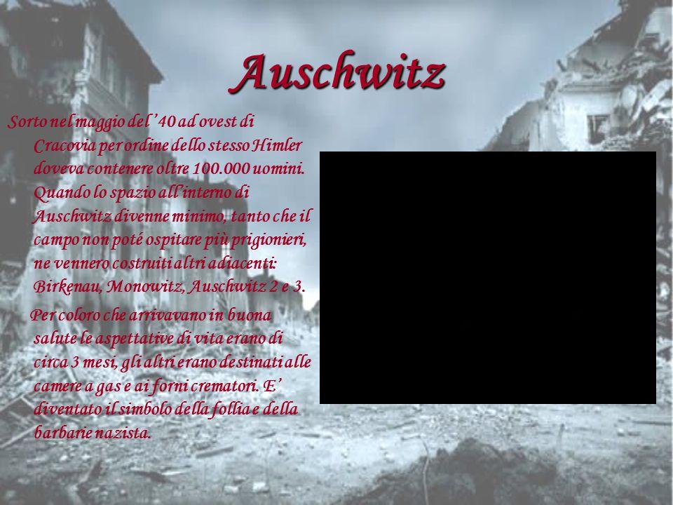 Auschwitz Sorto nel maggio del 40 ad ovest di Cracovia per ordine dello stesso Himler doveva contenere oltre 100.000 uomini. Quando lo spazio allinter