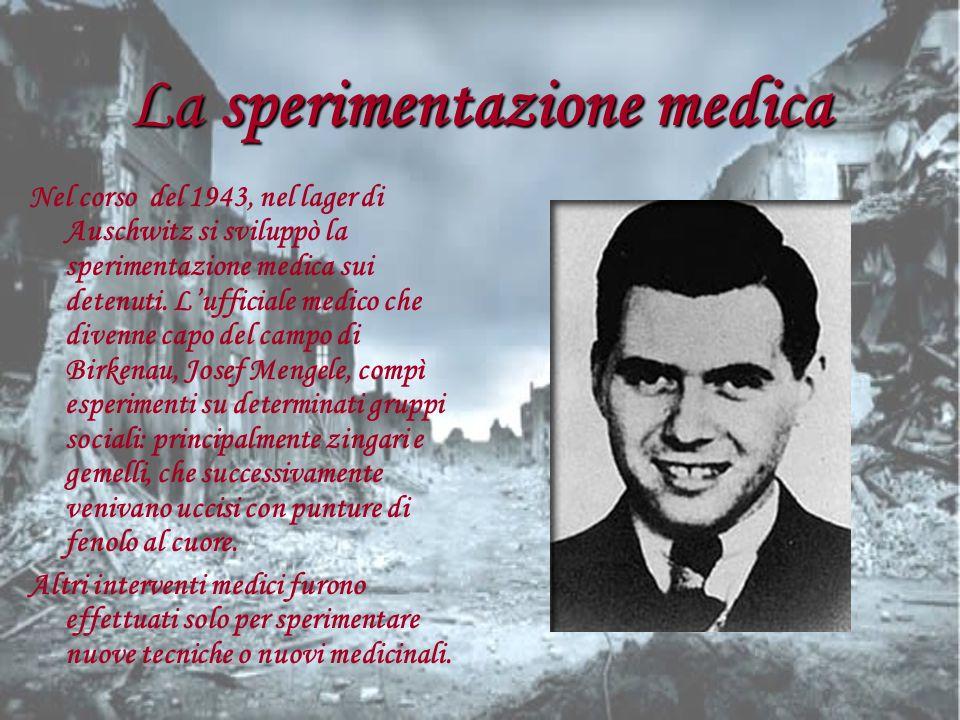 La sperimentazione medica Nel corso del 1943, nel lager di Auschwitz si sviluppò la sperimentazione medica sui detenuti. Lufficiale medico che divenne