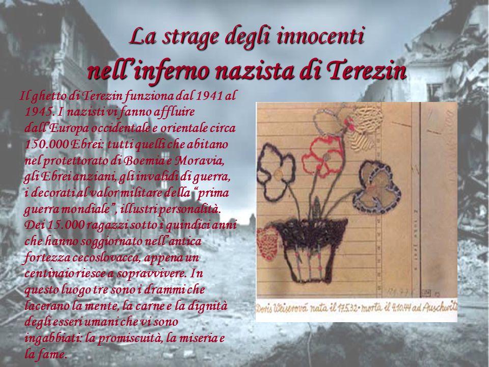 La strage degli innocenti nellinferno nazista di Terezin Il ghetto di Terezin funziona dal 1941 al 1945. I nazisti vi fanno affluire dallEuropa occide