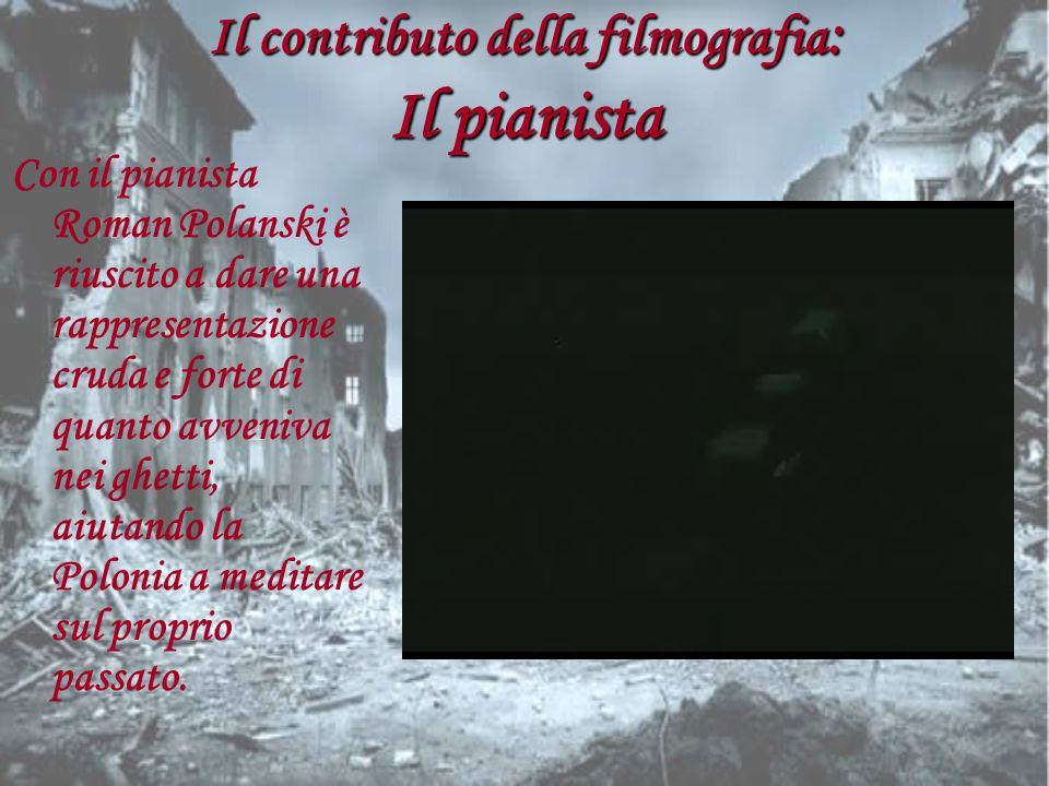 Il contributo della filmografia : Il pianista Con il pianista Roman Polanski è riuscito a dare una rappresentazione cruda e forte di quanto avveniva n