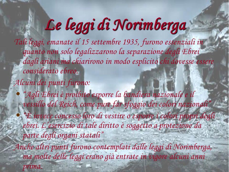 Le leggi di Norimberga Tali leggi, emanate il 15 settembre 1935, furono essenziali in quanto non solo legalizzarono la separazione degli Ebrei dagli a