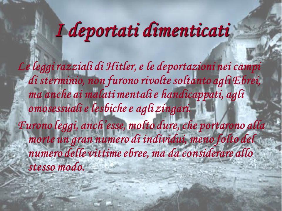 I deportati dimenticati Le leggi razziali di Hitler, e le deportazioni nei campi di sterminio, non furono rivolte soltanto agli Ebrei, ma anche ai mal