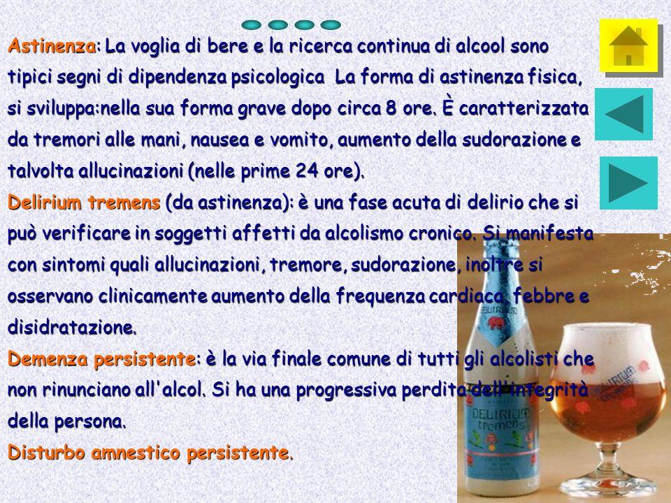 Astinenza: La voglia di bere e la ricerca continua di alcool sono tipici segni di dipendenza psicologica La forma di astinenza fisica, si sviluppa:nel