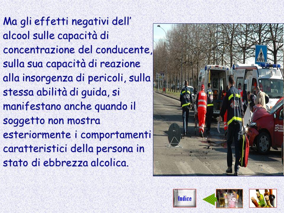 Ma gli effetti negativi dell alcool sulle capacità di concentrazione del conducente, sulla sua capacità di reazione alla insorgenza di pericoli, sulla