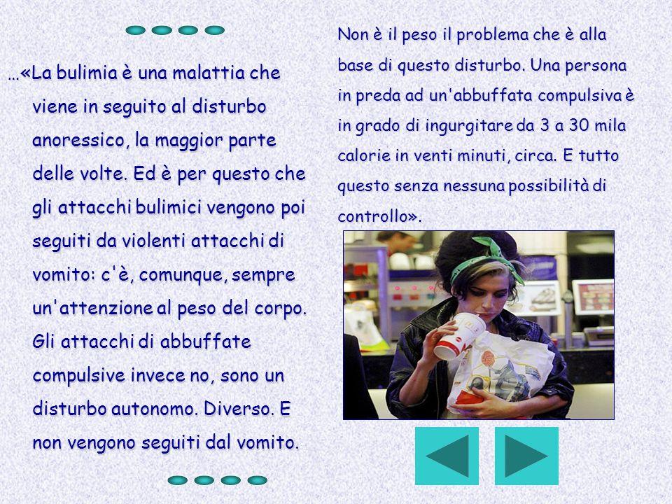 …«La bulimia è una malattia che viene in seguito al disturbo anoressico, la maggior parte delle volte. Ed è per questo che gli attacchi bulimici vengo
