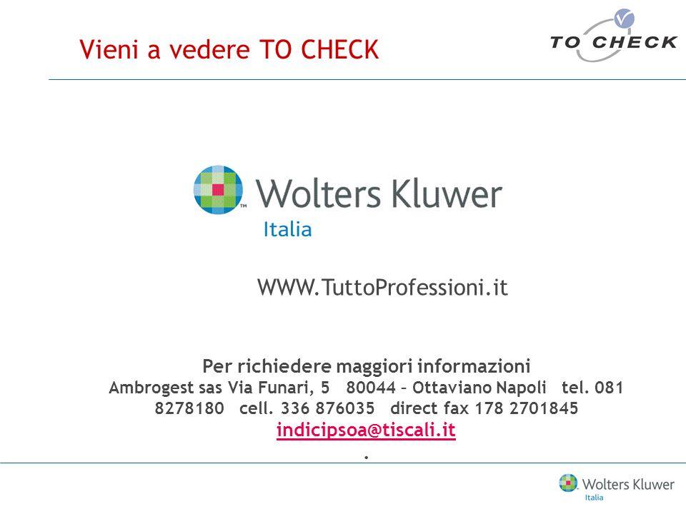 Vieni a vedere TO CHECK Per richiedere maggiori informazioni Ambrogest sas Via Funari, 5 80044 – Ottaviano Napoli tel.