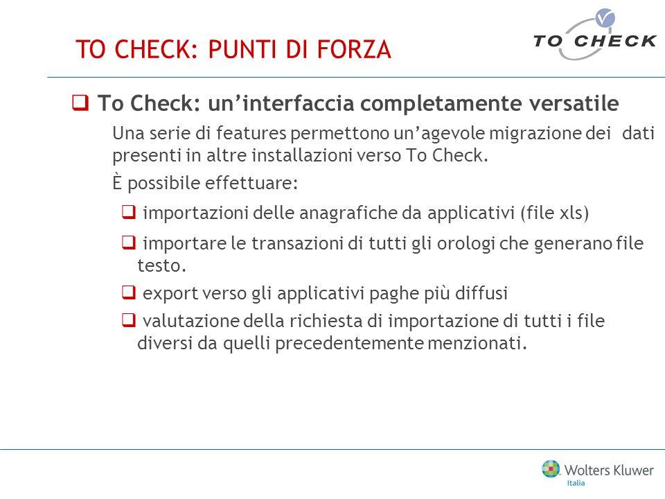 To Check: uninterfaccia completamente versatile Una serie di features permettono unagevole migrazione dei dati presenti in altre installazioni verso To Check.