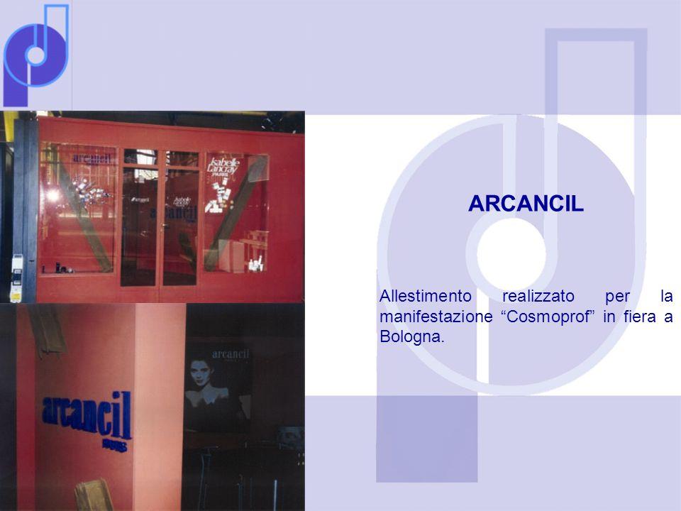 ARCANCIL Allestimento realizzato per la manifestazione Cosmoprof in fiera a Bologna.