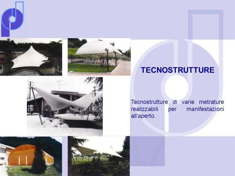TECNOSTRUTTURE Tecnostrutture di varie metrature realizzabili per manifestazioni allaperto.