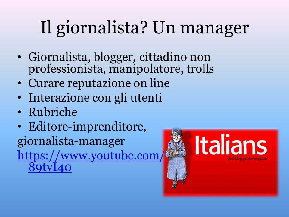 Il giornalista? Un manager Giornalista, blogger, cittadino non professionista, manipolatore, trolls Curare reputazione on line Interazione con gli ute