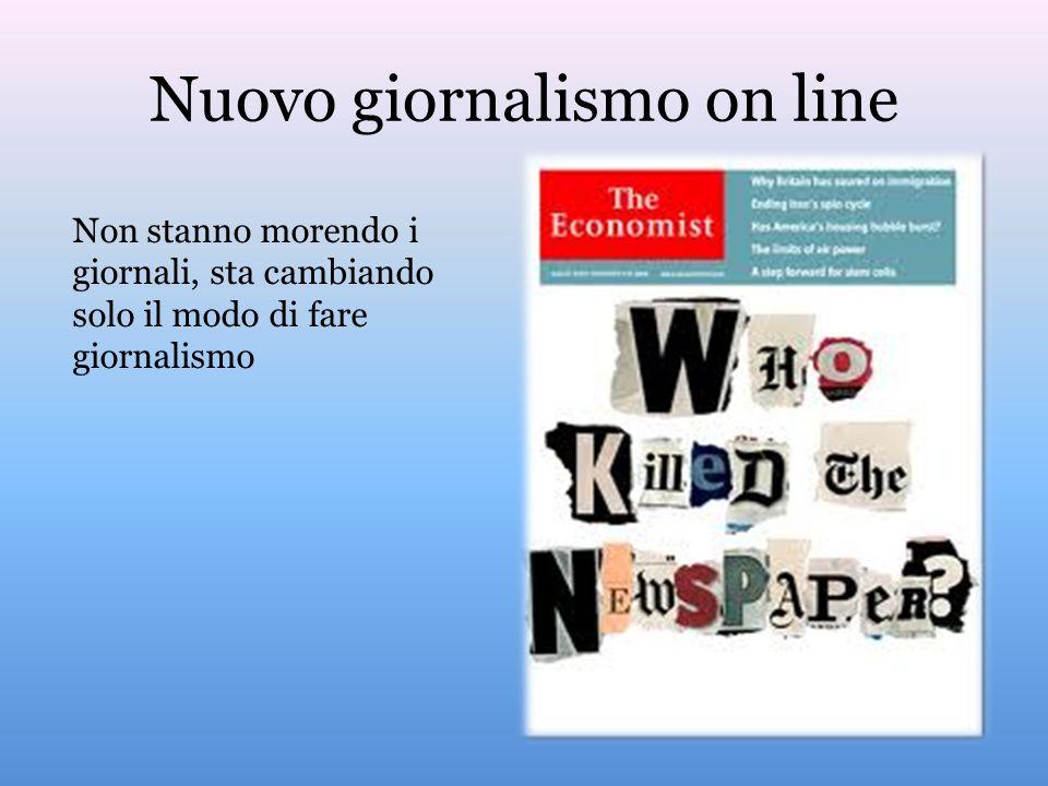 Nuovo giornalismo on line Non stanno morendo i giornali, sta cambiando solo il modo di fare giornalismo