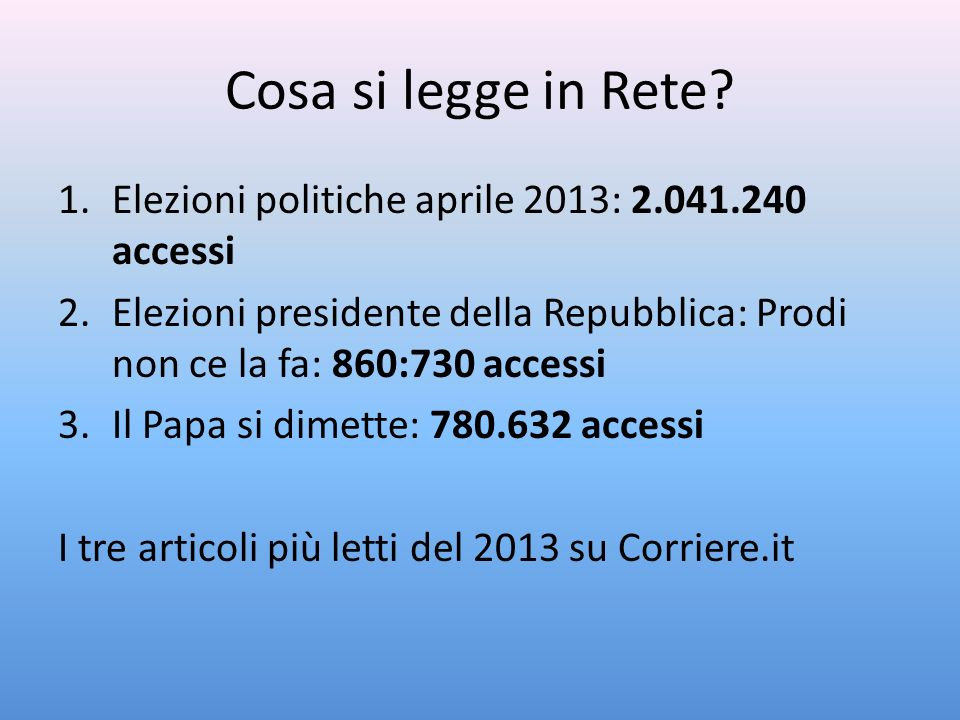 Cosa si legge in Rete? 1.Elezioni politiche aprile 2013: 2.041.240 accessi 2.Elezioni presidente della Repubblica: Prodi non ce la fa: 860:730 accessi