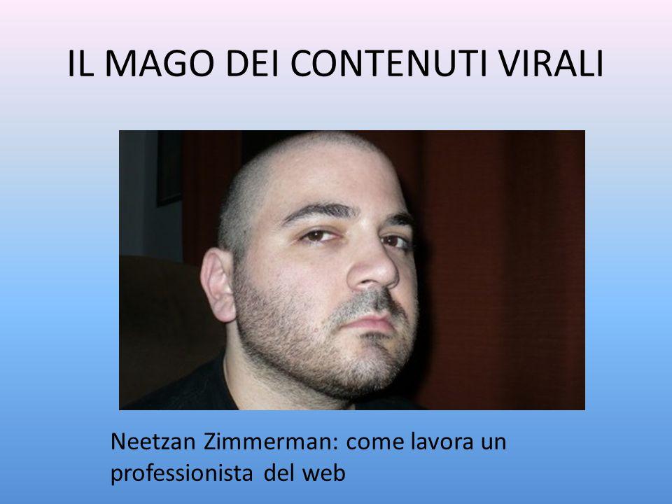 IL MAGO DEI CONTENUTI VIRALI Neetzan Zimmerman: come lavora un professionista del web
