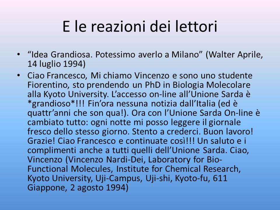 E le reazioni dei lettori Idea Grandiosa. Potessimo averlo a Milano (Walter Aprile, 14 luglio 1994) Ciao Francesco, Mi chiamo Vincenzo e sono uno stud