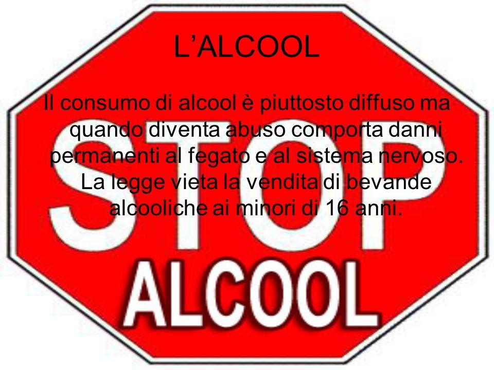 LALCOOL Il consumo di alcool è piuttosto diffuso ma quando diventa abuso comporta danni permanenti al fegato e al sistema nervoso. La legge vieta la v