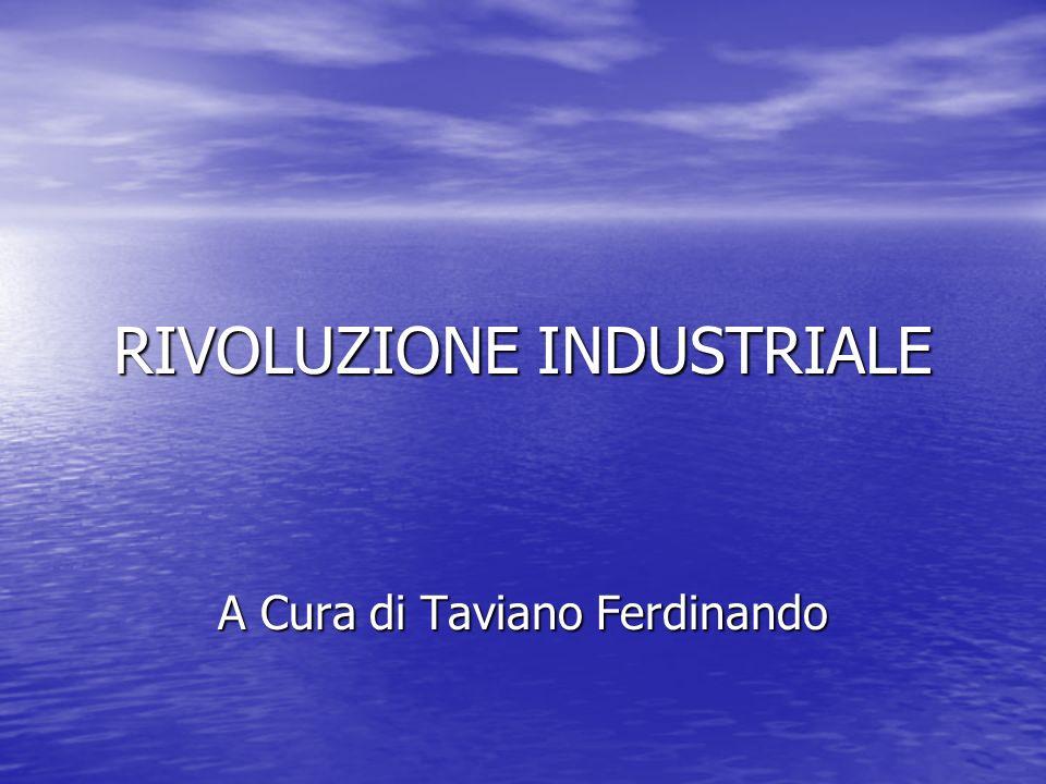 RIVOLUZIONE INDUSTRIALE A Cura di Taviano Ferdinando
