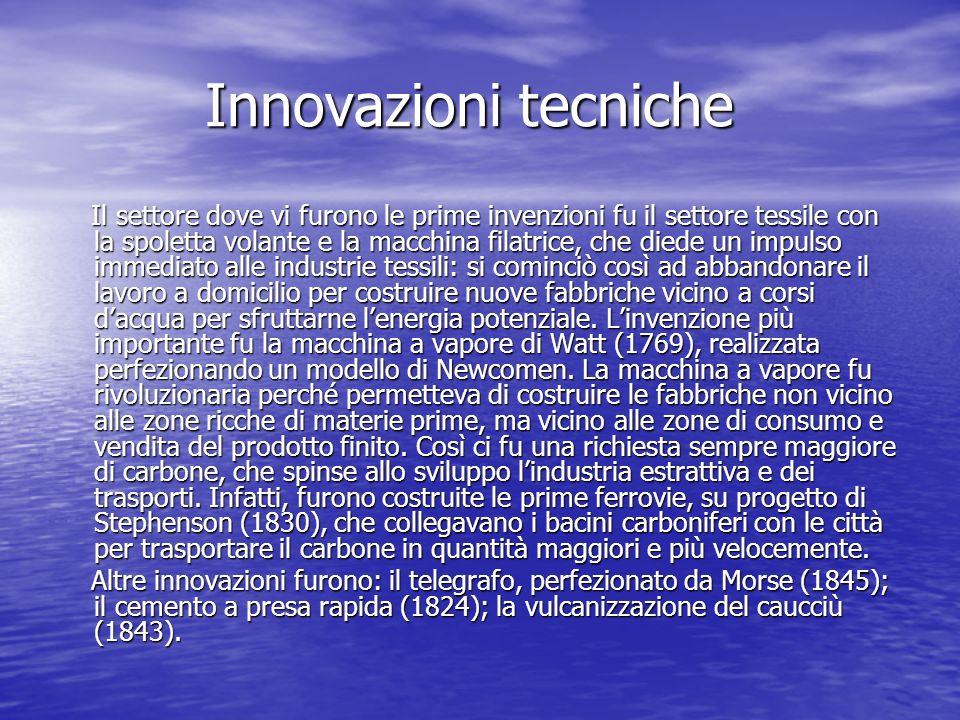 Innovazioni tecniche Innovazioni tecniche Il settore dove vi furono le prime invenzioni fu il settore tessile con la spoletta volante e la macchina fi