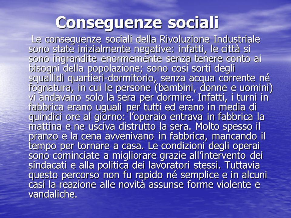 Conseguenze sociali Conseguenze sociali Le conseguenze sociali della Rivoluzione Industriale sono state inizialmente negative: infatti, le città si so