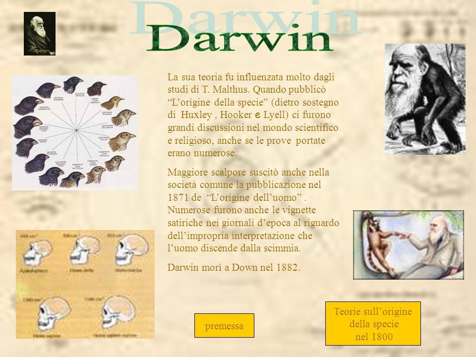 La sua teoria fu influenzata molto dagli studi di T. Malthus. Quando pubblicò Lorigine della specie (dietro sostegno di Huxley, Hooker e Lyell) ci fur