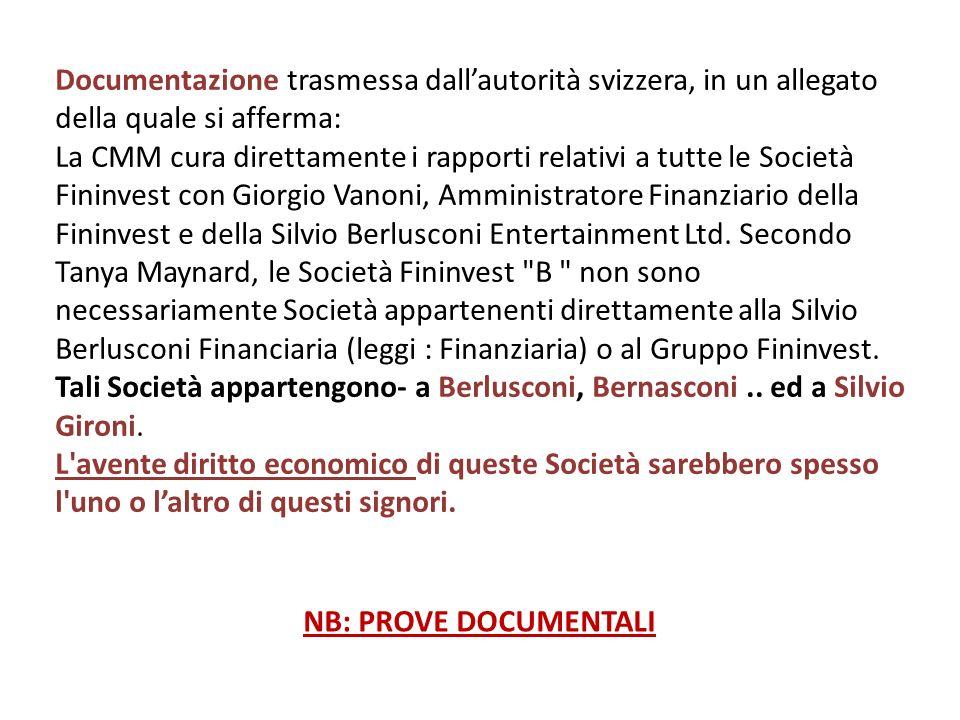 Documentazione trasmessa dallautorità svizzera, in un allegato della quale si afferma: La CMM cura direttamente i rapporti relativi a tutte le Società Fininvest con Giorgio Vanoni, Amministratore Finanziario della Fininvest e della Silvio Berlusconi Entertainment Ltd.
