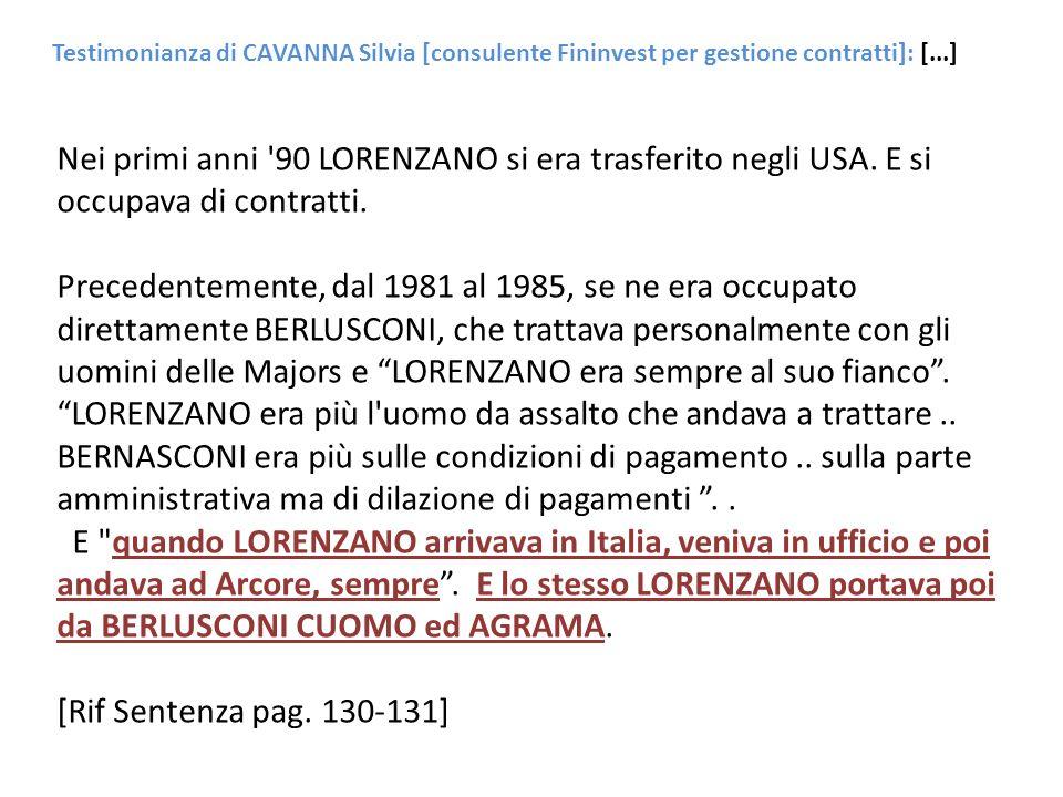 Testimonianza di CAVANNA Silvia [consulente Fininvest per gestione contratti]: [...] Nei primi anni '90 LORENZANO si era trasferito negli USA. E si oc