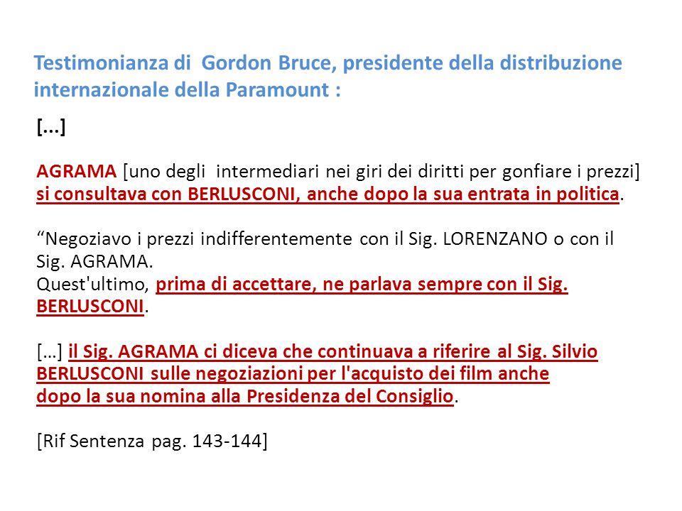 Testimonianza di Gordon Bruce, presidente della distribuzione internazionale della Paramount : [...] AGRAMA [uno degli intermediari nei giri dei diritti per gonfiare i prezzi] si consultava con BERLUSCONI, anche dopo la sua entrata in politica.