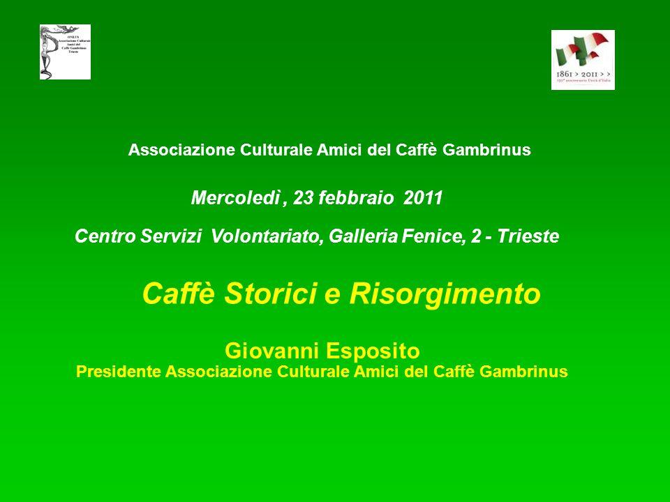 Associazione Culturale Amici del Caffè Gambrinus Caffè Storici e Risorgimento Mercoledì, 23 febbraio 2011 Centro Servizi Volontariato, Galleria Fenice