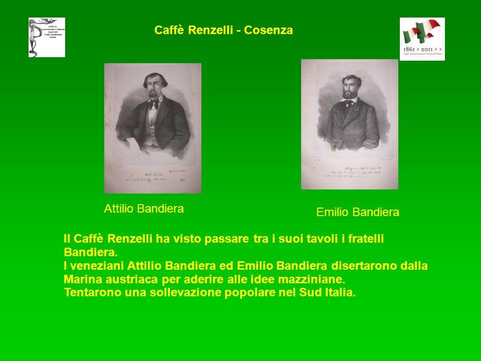 Il Caffè Renzelli ha visto passare tra i suoi tavoli i fratelli Bandiera. I veneziani Attilio Bandiera ed Emilio Bandiera disertarono dalla Marina aus